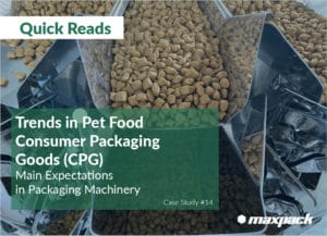 Case Study #14: Trends in Pet Food Consumer Packaging Goods (CPG) – Main Expectations in Packaging Machinery